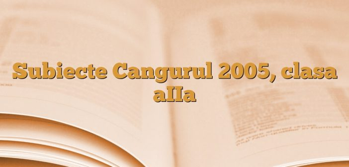 Subiecte Cangurul 2005, clasa aIIa