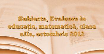 Subiecte, Evaluare în educaţie, matematică, clasa aIIa, octombrie 2012
