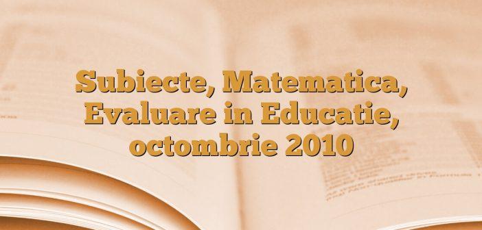 Subiecte, Matematica, Evaluare in Educatie, octombrie 2010