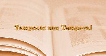 Temporar sau Temporal