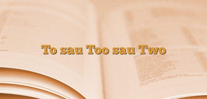 To sau Too sau Two