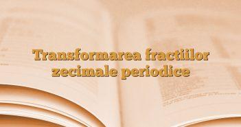 Transformarea fractiilor zecimale periodice