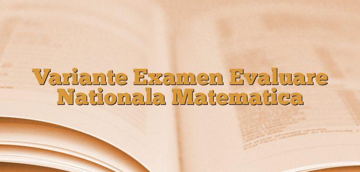 Variante Examen Evaluare Nationala Matematica