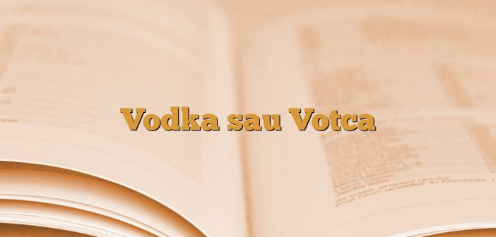 Vodka sau Votca