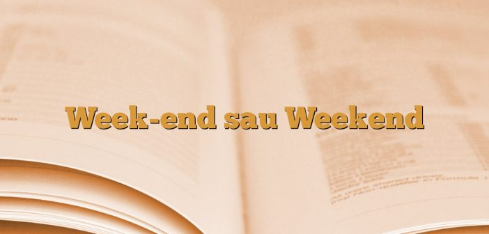 Week-end sau Weekend